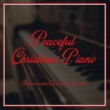 Calm Peaceful Piano/Piano & Chill/Quiet & Cozy Have Yourself a Merry Litlle Christmas