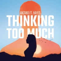 Anzano/Hayes Thinking Too Much (Extended Mix) [feat. Hayes]