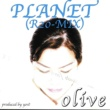 olive/仲田幸子/山田芳紀 PLANET (R20 RE-MIX)