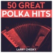 Larry Chesky 50 Great Polka Hits