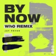 Jay Pryor By Now [Wh0 Remix]