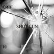 ERIF SHOT GUN