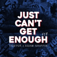 Tobtok & Adam Griffin Just Can't Get Enough (VIP Mix)