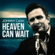 Johnny Cash Johnny Cash - Heaven Can Wait