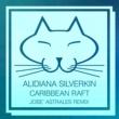 Alidiana Silverkin Caribbean Raft (Josè Astrales Remix)