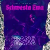 SCHWESTA EWA Bang Bang
