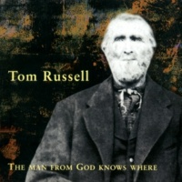 Tom Russell The Man From God Knows Where