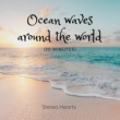 Stereo Hearts Ocean waves around the world (30 minutes)