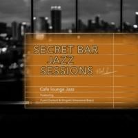 Cafe lounge Jazz Secret Bar Jazz Sessions ~隠れ家バーのジャズBGM~ Vol.7