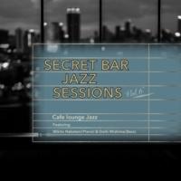 Cafe lounge Jazz Secret Bar Jazz Sessions ~隠れ家バーのジャズBGM~ Vol.6