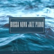 Bossa Nova Jazz Piano Bossa Nova Jazz Piano, Vol 2