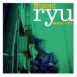 Ryu 最初から今まで(Japanese Ver.)