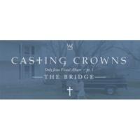 Casting Crowns The Bridge, Only Jesus Visual Album: Part 1 (Introduction)