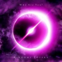 HIROOMI TOSAKA Who Are You?