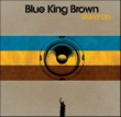 Blue King Brown Come and check your head