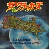 GAS CRACKERZ/RINO LATINA II