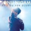 Sonu Nigam Let's Go For Glory [Album Version]