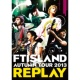 FTISLAND Time To(AUTUMN TOUR 2013 ~REPLAY~)