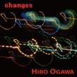 ヒロオガワ changes
