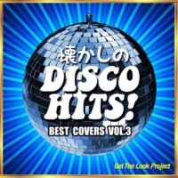 Get The Look Project 懐かしのディスコ・ヒッツ!Best Covers Vol.3