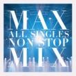 MAX MAX ALL SINGLES NON STOP MIX