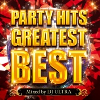 PARTY HITS PROJECT PARTY HITS GREATEST BEST Mixed by DJ ULTRA