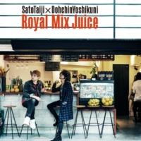 佐藤タイジ×堂珍嘉邦 Royal Mix Juice