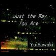 澤木柚依 Just the Way You Are