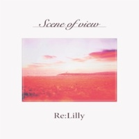 Re:Lilly Scene of view