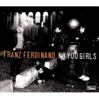 Franz Ferdinand No You Girls (Album Version)
