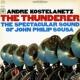André Kostelanetz The Thunderer: The Spectacular Sound of John Philip Sousa