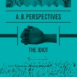 A.B.Perspectives The Idiot