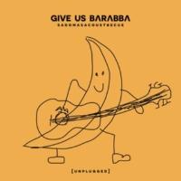 Give Us Barabba Sadomasacoustbecue