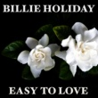 Billie Holiday Easy To Love