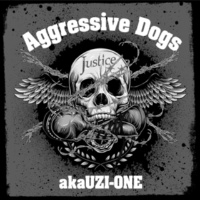 Aggressive Dogs a.k.a UZI-ONE JUSTICE