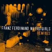 Franz Ferdinand No You Girls (Remixes Part 2)