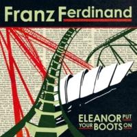 Franz Ferdinand Eleanor Put Your Boots On
