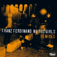 Franz Ferdinand No You Girls (Remixes)
