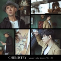 CHEMISTRY Heaven Only Knows / 13ヶ月