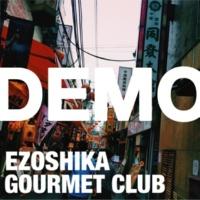 EZOSHIKA GOURMET CLUB 1st DEMO