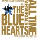 THE BLUE HEARTS THE BLUE HEARTS 30th ANNIVERSARY ALL TIME MEMORIALS 〜SUPER SELECTED SONGS〜 WARNER MUSIC盤