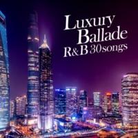 The Illuminati/#musicbank ラグジュアリー バラード -大人の夜を彩る名曲R&B30選-