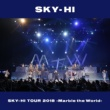 SKY-HI SKY-HI TOUR 2018-Marble the World- <2018.04.28 at ROHM Theater Kyoto>
