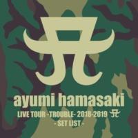 浜崎あゆみ ayumi hamasaki LIVE TOUR -TROUBLE- 2018-2019 A SET LIST