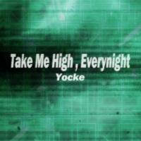 Yocke Take Me High, Everynight