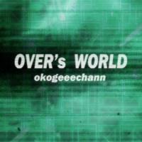 okogeeechann OVER's WORLD