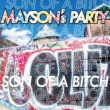 MAYSON's PARTY SON OF A BITCH