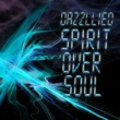 Dazzllied SPIRIT OVER SOUL