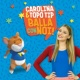 Carolina Benvenga Carolina & Topo Tip: balla con noi!