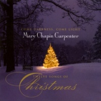 Mary Chapin Carpenter Come Darkness, Come Light: Twelve Songs Of Christmas